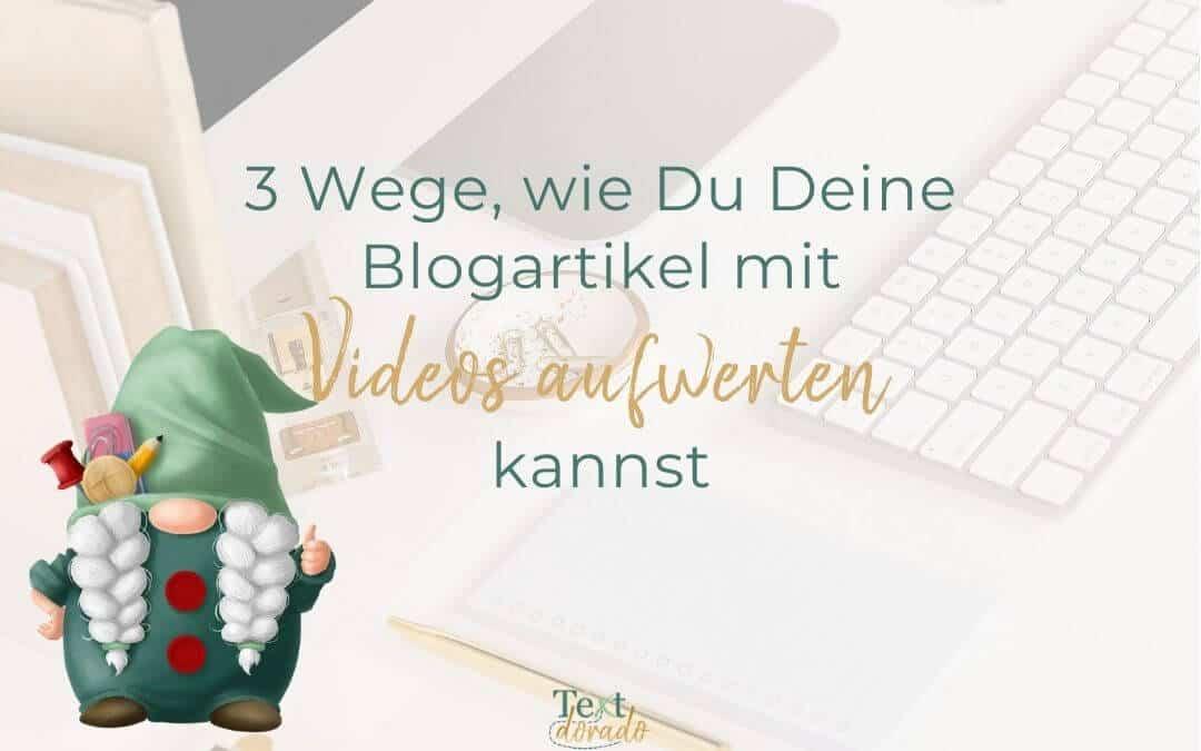3 Wege, wie Du Deine Blogartikel mit Videos aufwerten kannst